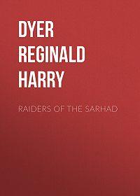 Reginald Dyer -Raiders of the Sarhad