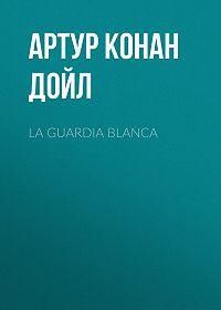 Артур Конан Дойл -La guardia blanca
