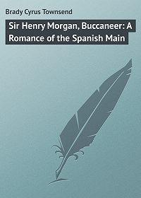 Cyrus Brady -Sir Henry Morgan, Buccaneer: A Romance of the Spanish Main