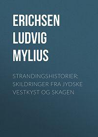 Ludvig Erichsen -Strandingshistorier: Skildringer fra jydske Vestkyst og Skagen