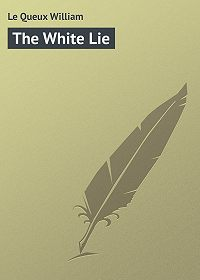 William Le Queux -The White Lie