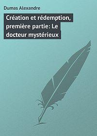 Alexandre Dumas -Création et rédemption, première partie: Le docteur mystérieux