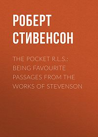 Роберт Льюис Стивенсон -The Pocket R.L.S.: Being Favourite Passages from the Works of Stevenson