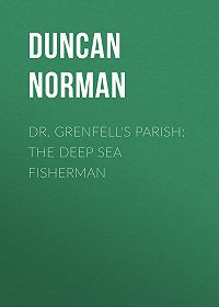 Norman Duncan -Dr. Grenfell's Parish: The Deep Sea Fisherman