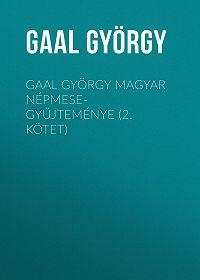 György Gaal -Gaal György magyar népmese-gyűjteménye (2. kötet)