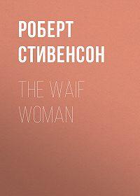 Роберт Стивенсон -The Waif Woman