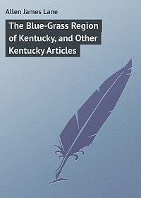 James Allen -The Blue-Grass Region of Kentucky, and Other Kentucky Articles