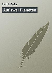 Kurd Laßwitz - Auf zwei Planeten