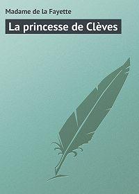 Madame de - La princesse de Clèves