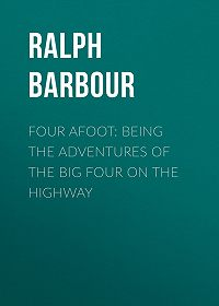 Ralph Barbour -Four Afoot: Being the Adventures of the Big Four on the Highway