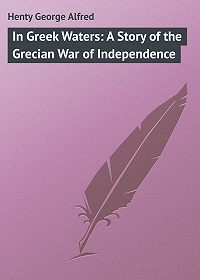 George Henty -In Greek Waters: A Story of the Grecian War of Independence