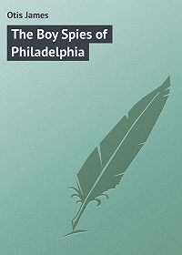 James Otis -The Boy Spies of Philadelphia