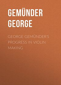 George Gemünder -George Gemünder's Progress in Violin Making