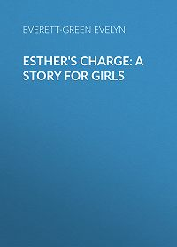 Evelyn Everett-Green -Esther's Charge: A Story for Girls