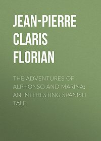 Jean-Pierre Florian -The adventures of Alphonso and Marina: An Interesting Spanish Tale