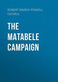 Robert Baden-Powell of Gilwell -The Matabele Campaign