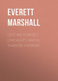 Marshall Everett -Lest We Forget: Chicago's Awful Theater Horror