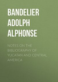 Adolph Bandelier -Notes on the Bibliography of Yucatan and Central America