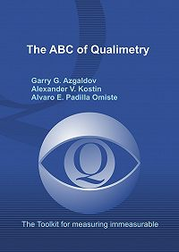 Alexander Kostin, Alvaro Padilla Omiste, Garry Azgaldov - The ABC of Qualimetry. The Toolkit for Measuring Immeasurable