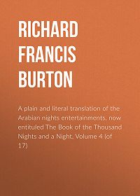 Richard Burton -A plain and literal translation of the Arabian nights entertainments, now entituled The Book of the Thousand Nights and a Night, Volume 4 (of 17)