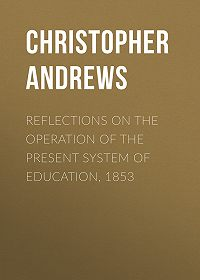 Christopher Andrews -Reflections on the Operation of the Present System of Education, 1853
