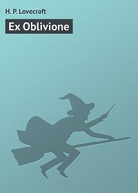 H. Lovecraft - Ex Oblivione