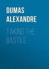 Alexandre Dumas -Taking the Bastile