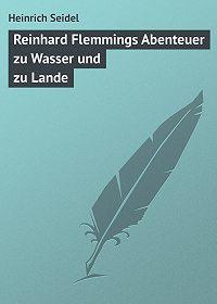 Heinrich Seidel -Reinhard Flemmings Abenteuer zu Wasser und zu Lande