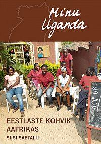 Siisi Saetalu -Minu Uganda. Eestlaste kohvik Aafrikas