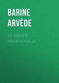 Arvède Barine -La Grande Mademoiselle