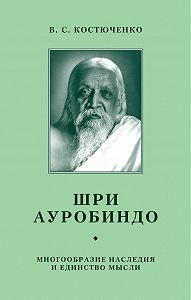 В. Костюченко -Шри Ауробиндо. Многообразие наследия и единство мысли