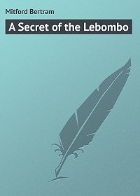 Bertram Mitford -A Secret of the Lebombo