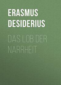Desiderius Erasmus -Das Lob der Narrheit