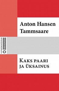 Anton Tammsaare - Kaks paari ja üksainus