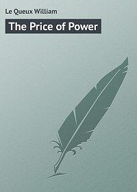 William Le Queux -The Price of Power
