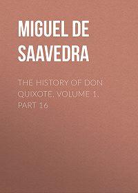 Miguel Cervantes -The History of Don Quixote, Volume 1, Part 16