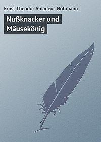Ernst Theodor - Nußknacker und Mäusekönig