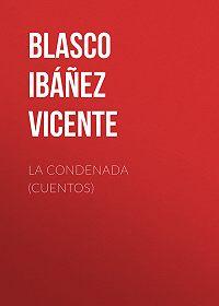 Vicente Blasco Ibáñez -La condenada (cuentos)