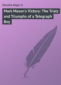 Horatio Alger -Mark Mason's Victory: The Trials and Triumphs of a Telegraph Boy