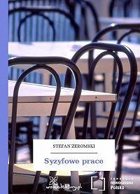 Stefan Żeromski -Syzyfowe prace
