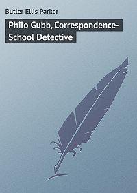 Ellis Butler -Philo Gubb, Correspondence-School Detective