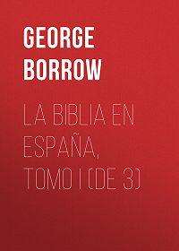 George Borrow -La Biblia en España, Tomo I (de 3)