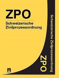 Schweiz -Schweizerische Zivilprozessordnung – ZPO