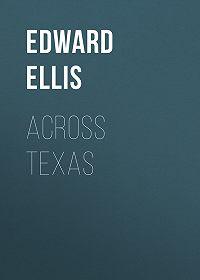 Edward Ellis -Across Texas
