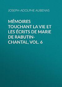 Joseph-Adolphe Aubenas -Mémoires touchant la vie et les écrits de Marie de Rabutin-Chantal, Vol. 6