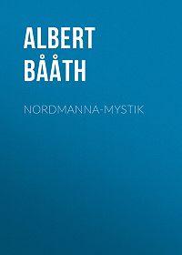 Albert Bååth -Nordmanna-Mystik