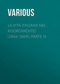 Various -La vita Italiana nel Risorgimento (1846-1849), parte III