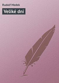 Rudolf Medek -Veliké dni