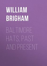 William Brigham -Baltimore Hats, Past and Present