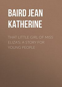 Jean Baird -That Little Girl of Miss Eliza's: A Story for Young People